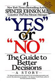 """Yes"" or ""No"": the Guide to Better Decisions by Spencer Johnson"