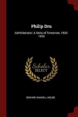 Philip Dru by Edward Mandell House