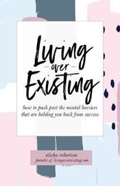 Living Over Existing by Alisha Robertson