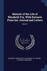 Memoir of the Life of Elizabeth Fry, with Extracts from Her Journal and Letters; Volume 1 by Elizabeth Gurney Fry