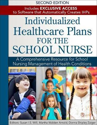 Individualized Healthcare Plans for the School Nurse - Second Edition by Susan I S Will