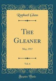 The Gleaner, Vol. 6 by Raphael Glass