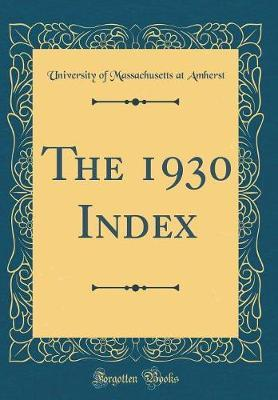 The 1930 Index (Classic Reprint) by University Of Massachusetts at Amherst