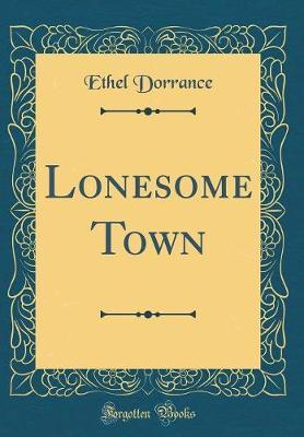 Lonesome Town (Classic Reprint) by Ethel Dorrance