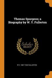 Thomas Spurgeon; A Biography by W. Y. Fullerton by W y 1857-1932 Fullerton