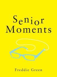 Senior Moments by Freddie Green