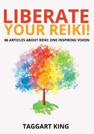 Liberate Your Reiki! by Taggart W King