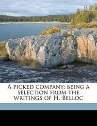A Picked Company; Being a Selection from the Writings of H. Belloc by Hilaire Belloc