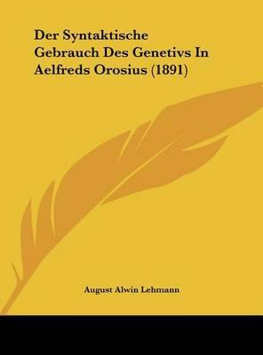 Der Syntaktische Gebrauch Des Genetivs in Aelfreds Orosius (1891) by August Alwin Lehmann image