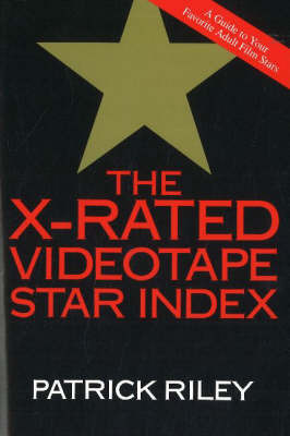 The X-Rated Videotape Star Index: A Guide to Your Favorite Adult Film Stars: No. 1 by Patrick Riley