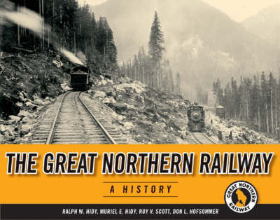 Great Northern Railway by Ralph W. Hidy