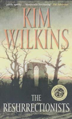 Resurrectionists by Kim Wilkins