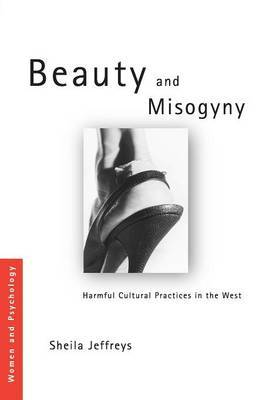 Beauty and Misogyny: Harmful Cultural Practices in the West by Sheila Jeffreys image