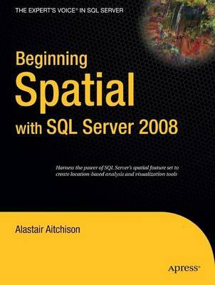 Beginning Spatial with SQL Server 2008 by Alastair Aitchison