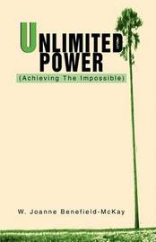 Unlimited Power: (Achieving the Impossible) by W. Joanne Benefield-McKay image