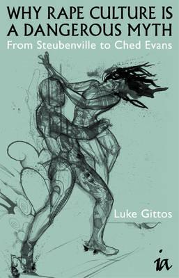 Why Rape Culture is a Dangerous Myth by Luke Gittos
