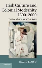Irish Culture and Colonial Modernity 1800-2000 by David Lloyd