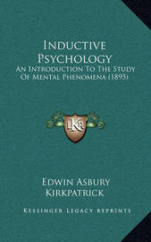 Inductive Psychology: An Introduction to the Study of Mental Phenomena (1895) by Edwin Asbury Kirkpatrick
