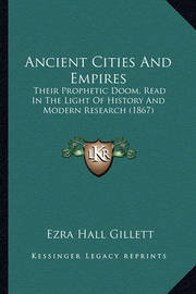 Ancient Cities and Empires: Their Prophetic Doom, Read in the Light of History and Modern Research (1867) by Ezra Hall Gillett