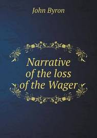 Narrative of the Loss of the Wager by John Byron