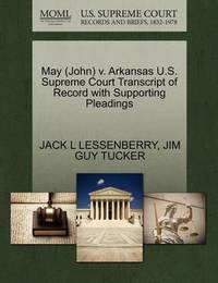 May (John) V. Arkansas U.S. Supreme Court Transcript of Record with Supporting Pleadings by Jack L Lessenberry