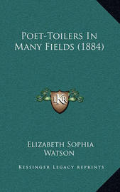 Poet-Toilers in Many Fields (1884) by Elizabeth Sophia Watson