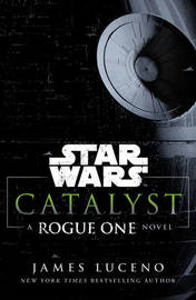 Star Wars: Catalyst by James Luceno