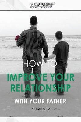 How to Improve Your Relationship with Your Father by Experience Everything Publishing image
