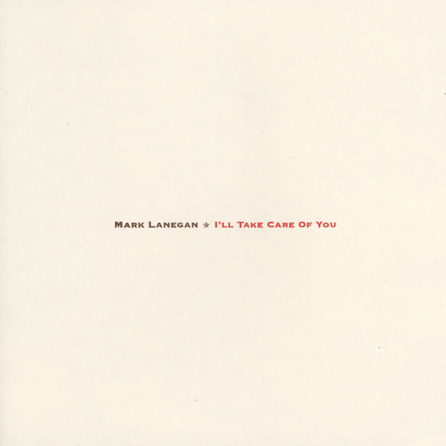 I'll Take Care Of You by Mark Lanegan