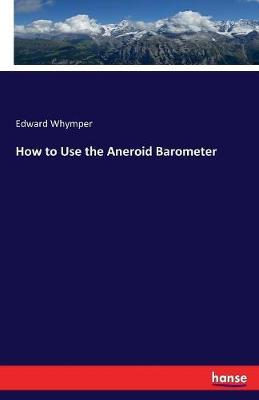 How to Use the Aneroid Barometer by Edward Whymper