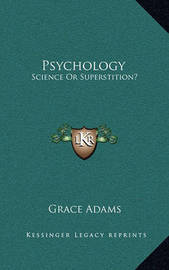 Psychology: Science or Superstition? by Grace Adams