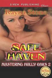 Safe Haven [Mastering Holly Oaks 2] (Siren Publishing Classic) by Rayna Stone