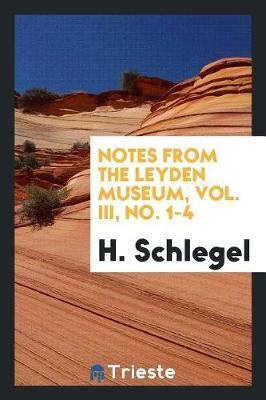 Notes from the Leyden Museum, Vol. III, No. 1-4 by H Schlegel