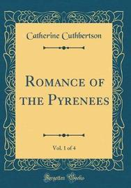 Romance of the Pyrenees, Vol. 1 of 4 (Classic Reprint) by Catherine Cuthbertson image