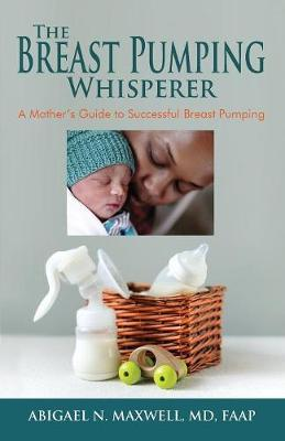 The Breast Pumping Whisperer by Abigael Maxwell
