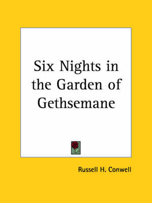 Six Nights in the Garden of Gethsemane (1924) by Russell Herman Conwell image