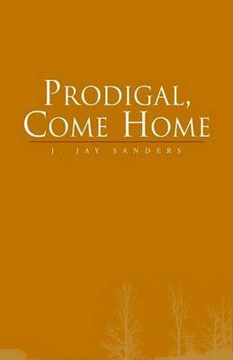 Prodigal, Come Home by J. Jay Sanders image