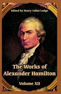 The Works of Alexander Hamilton: Volume XII image