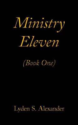 Ministry Eleven: Book One by Lyden S. Alexander
