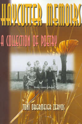 Haycutter Memoirs: A Collection of Poetry by Toni Obermeier Zervos