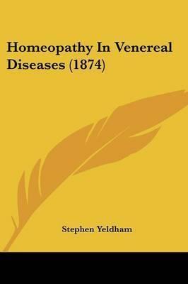Homeopathy In Venereal Diseases (1874) by Stephen Yeldham