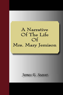 A Narrative of the Life of Mrs. Mary Jemison by James Seaver