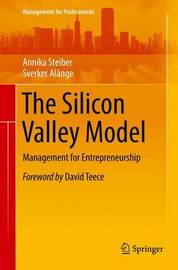 The Silicon Valley Model by Annika Steiber
