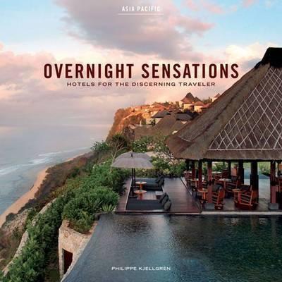 Overnight Sensations: Asia Pacific: Hotels for the Discerning Traveler by Phillipe Kjellgren image