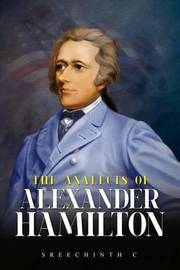 The Analects of Alexander Hamilton by Sreechinth C