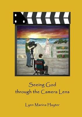 Seeing God Through the Camera Lens by Lynn Marina Hayter