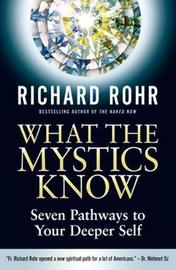 What the Mystics Know by Richard Rohr