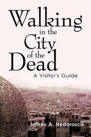 Walking in the City of the Dead by Jeffrey A. Nedoroscik