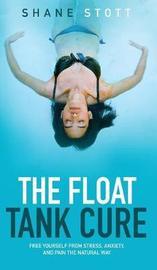 The Float Tank Cure by Shane Stott