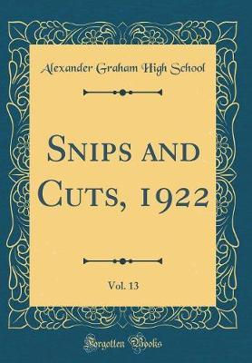 Snips and Cuts, 1922, Vol. 13 (Classic Reprint) by Alexander Graham High School